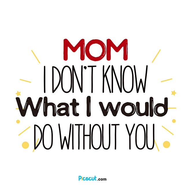 Cartoon Art Font Svg Mom I Don-t Know What To Do Without You Png